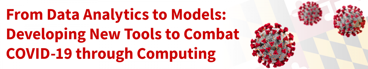 From Data Analytics to Models: Developing New Tools to Combat COVID-19 through Computing | UMD Department of Computer Science