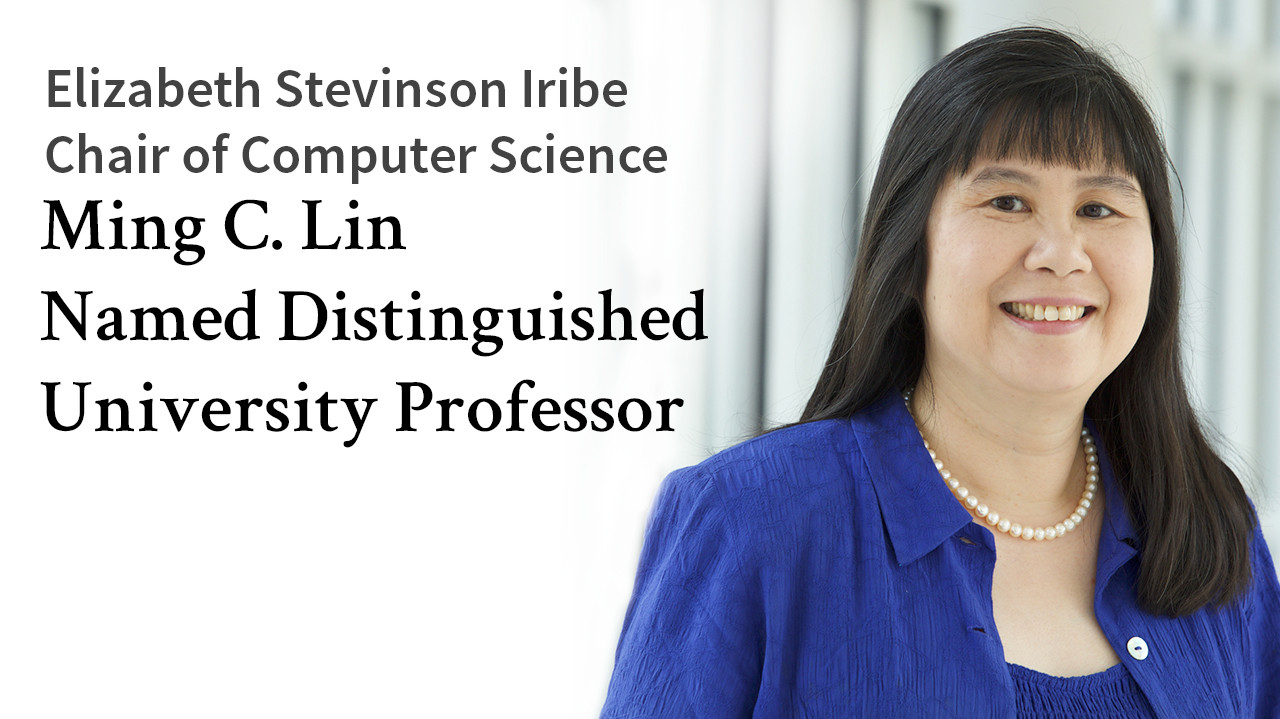 Elizabeth Stevinson Iribe Chair of Computer Science Ming C. Lin Named 2019 Distinguished University Professor  Descriptive Image