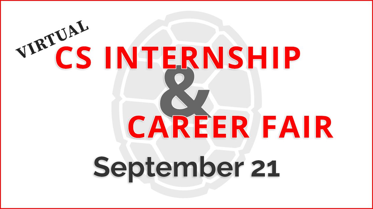 2020 Fall Career Fair Promo Virtual CS Internship and Career Fair September 21